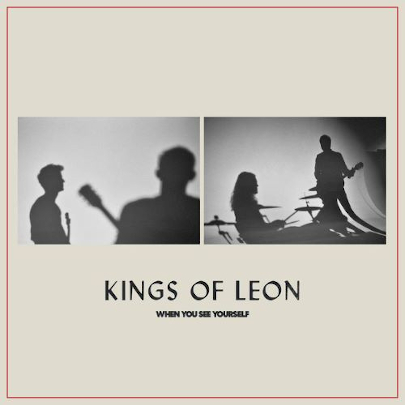Kings Of Leon – Whe You See Yourself